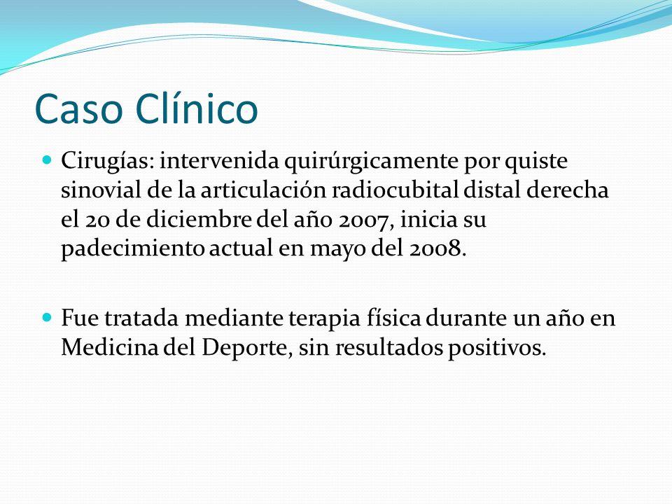 Caso Clínico Cirugías: intervenida quirúrgicamente por quiste sinovial de la articulación radiocubital distal derecha el 20 de diciembre del año 2007,