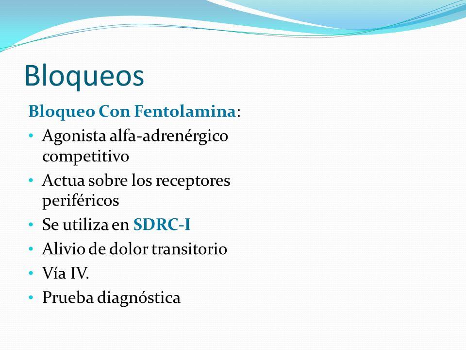 Bloqueos Bloqueo Con Fentolamina: Agonista alfa-adrenérgico competitivo Actua sobre los receptores periféricos Se utiliza en SDRC-I Alivio de dolor tr