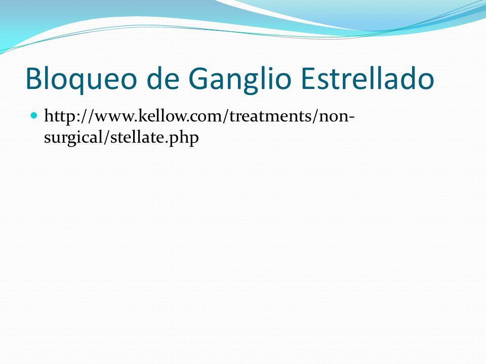 Bloqueo de Ganglio Estrellado http://www.kellow.com/treatments/non- surgical/stellate.php