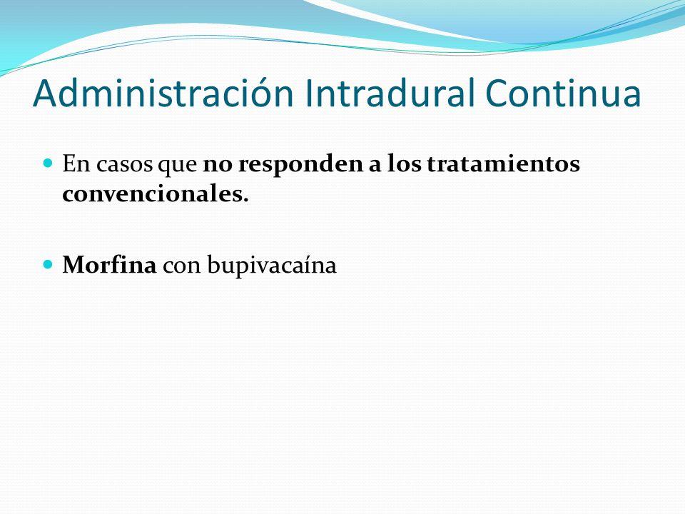 Administración Intradural Continua En casos que no responden a los tratamientos convencionales. Morfina con bupivacaína