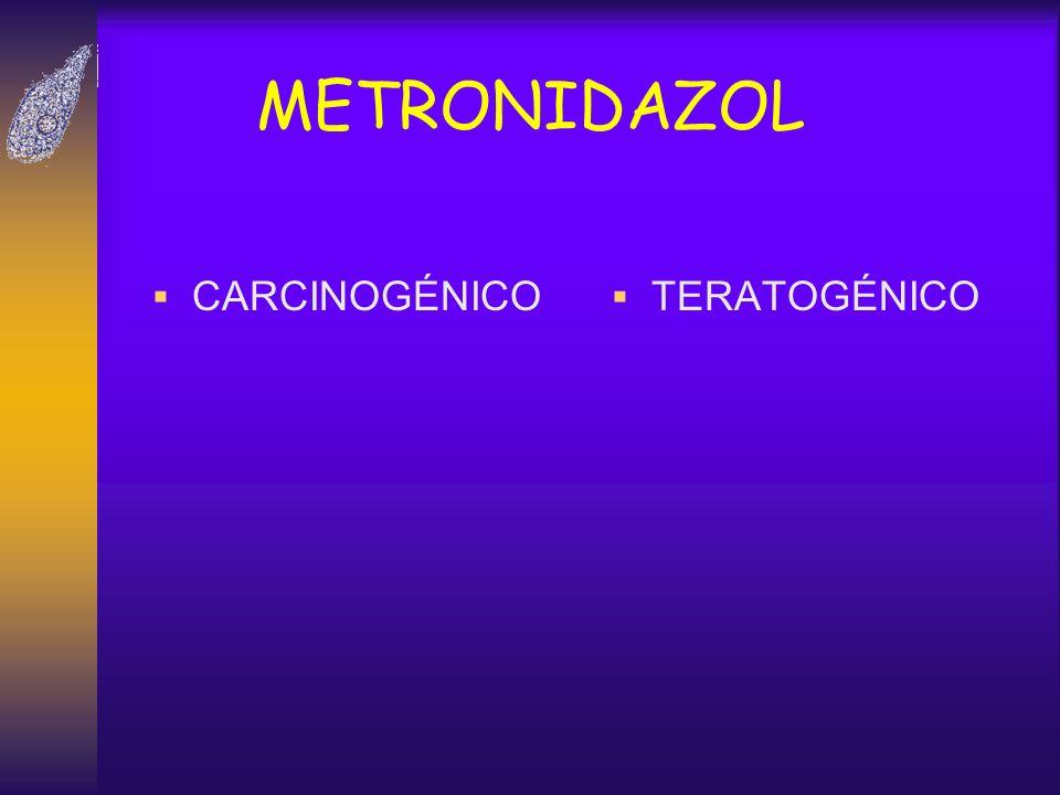 METRONIDAZOL CARCINOGÉNICO TERATOGÉNICO