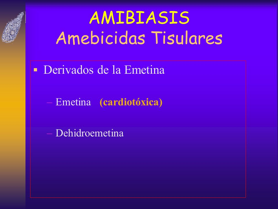 AMIBIASIS Amebicidas Tisulares Derivados de la Emetina –Emetina (cardiotóxica) –Dehidroemetina