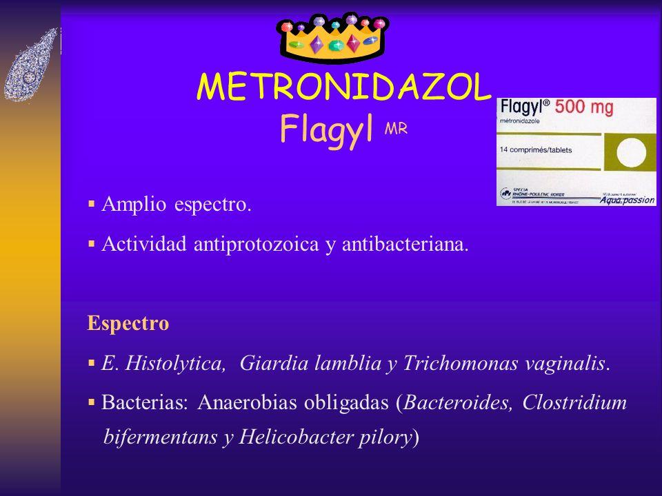 METRONIDAZOL Flagyl MR Amplio espectro. Actividad antiprotozoica y antibacteriana. Espectro E. Histolytica, Giardia lamblia y Trichomonas vaginalis. B