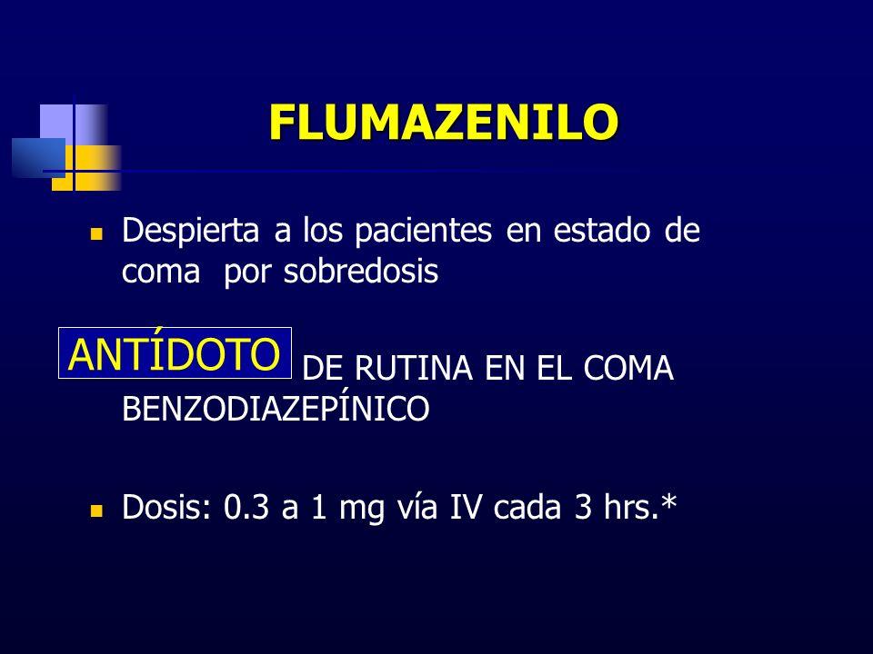 FLUMAZENILO FLUMAZENILO Despierta a los pacientes en estado de coma por sobredosis DE RUTINA EN EL COMA BENZODIAZEPÍNICO Dosis: 0.3 a 1 mg vía IV cada