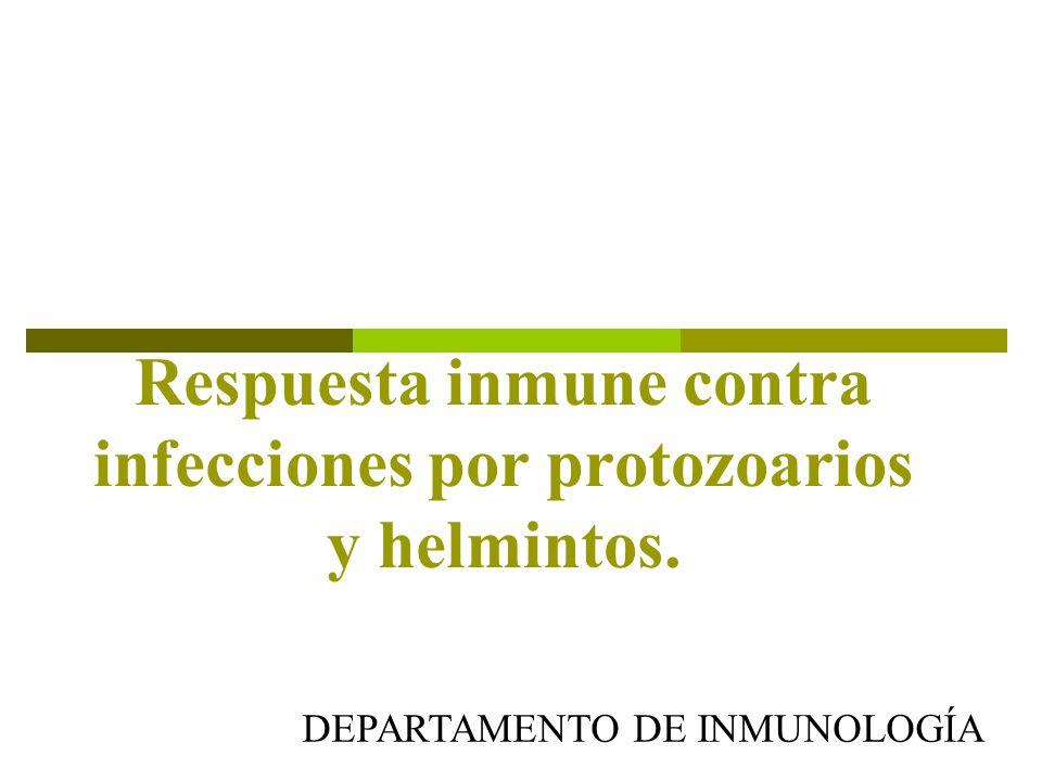 Respuesta inmune contra infecciones por protozoarios y helmintos. DEPARTAMENTO DE INMUNOLOGÍA