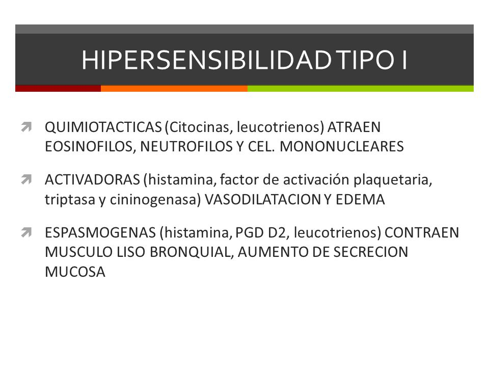 HIPERSENSIBILIDAD TIPO I QUIMIOTACTICAS (Citocinas, leucotrienos) ATRAEN EOSINOFILOS, NEUTROFILOS Y CEL. MONONUCLEARES ACTIVADORAS (histamina, factor