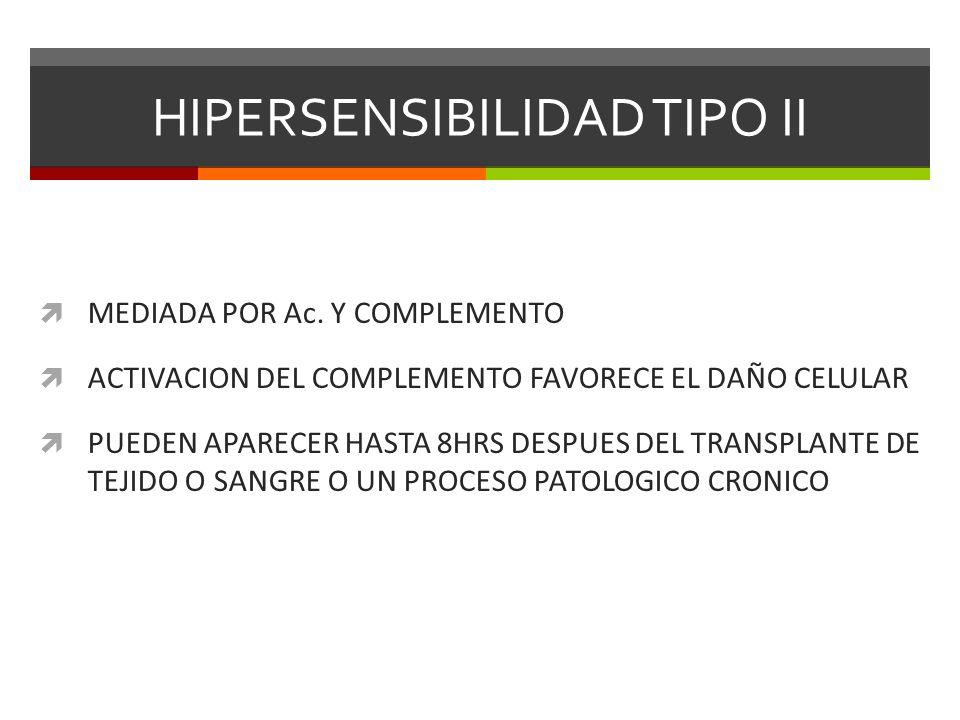 HIPERSENSIBILIDAD TIPO II MEDIADA POR Ac. Y COMPLEMENTO ACTIVACION DEL COMPLEMENTO FAVORECE EL DAÑO CELULAR PUEDEN APARECER HASTA 8HRS DESPUES DEL TRA