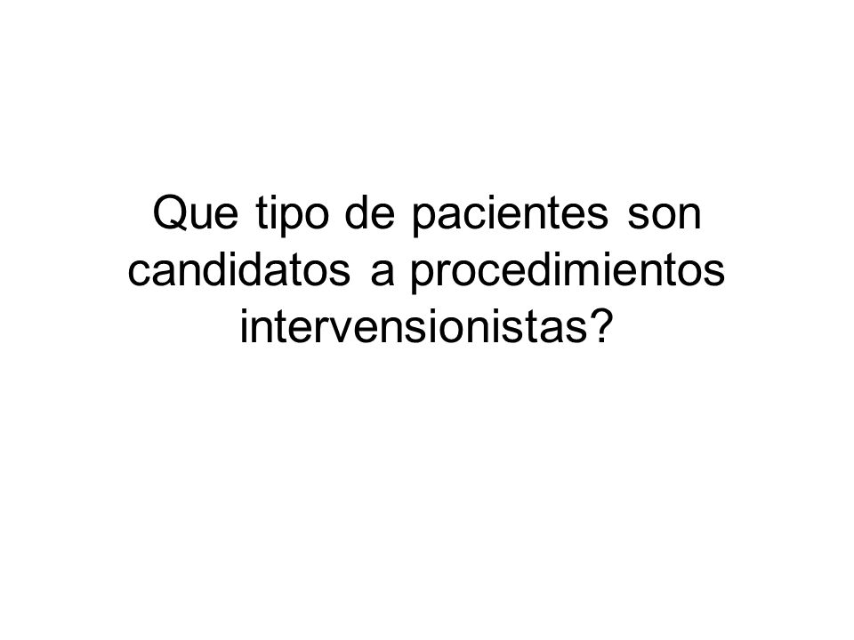Que tipo de pacientes son candidatos a procedimientos intervensionistas?