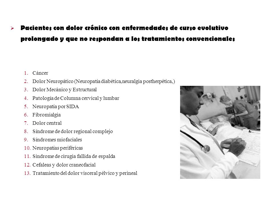 Pacientes con dolor crónico con enfermedades de curso evolutivo prolongado y que no respondan a los tratamientos convencionales 1.Cáncer 2.Dolor Neuro