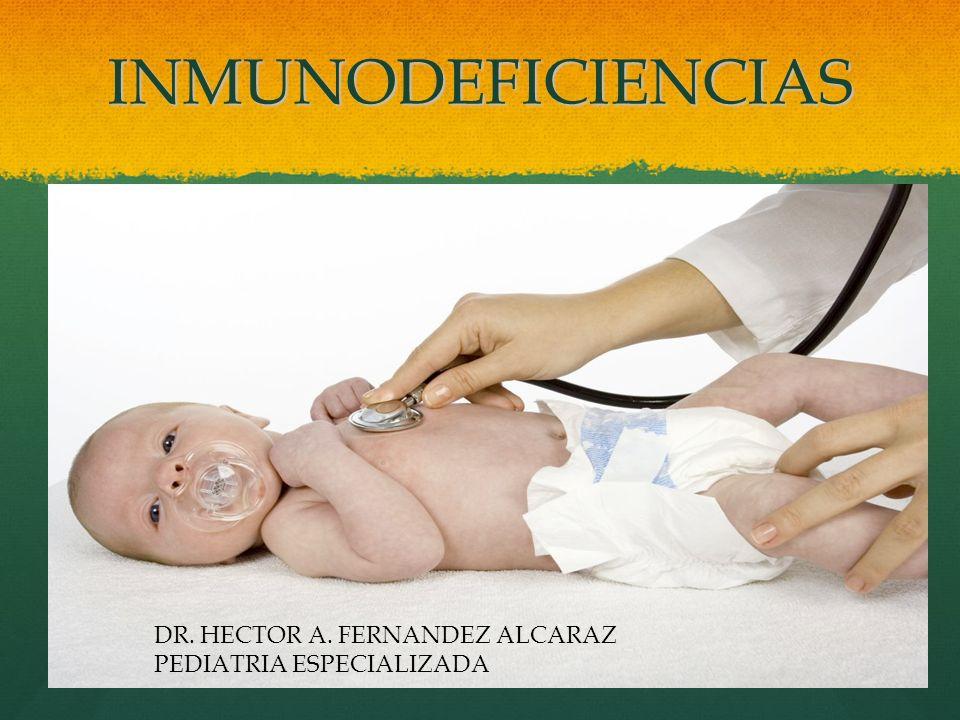INMUNODEFICIENCIAS DR. HECTOR A. FERNANDEZ ALCARAZ PEDIATRIA ESPECIALIZADA