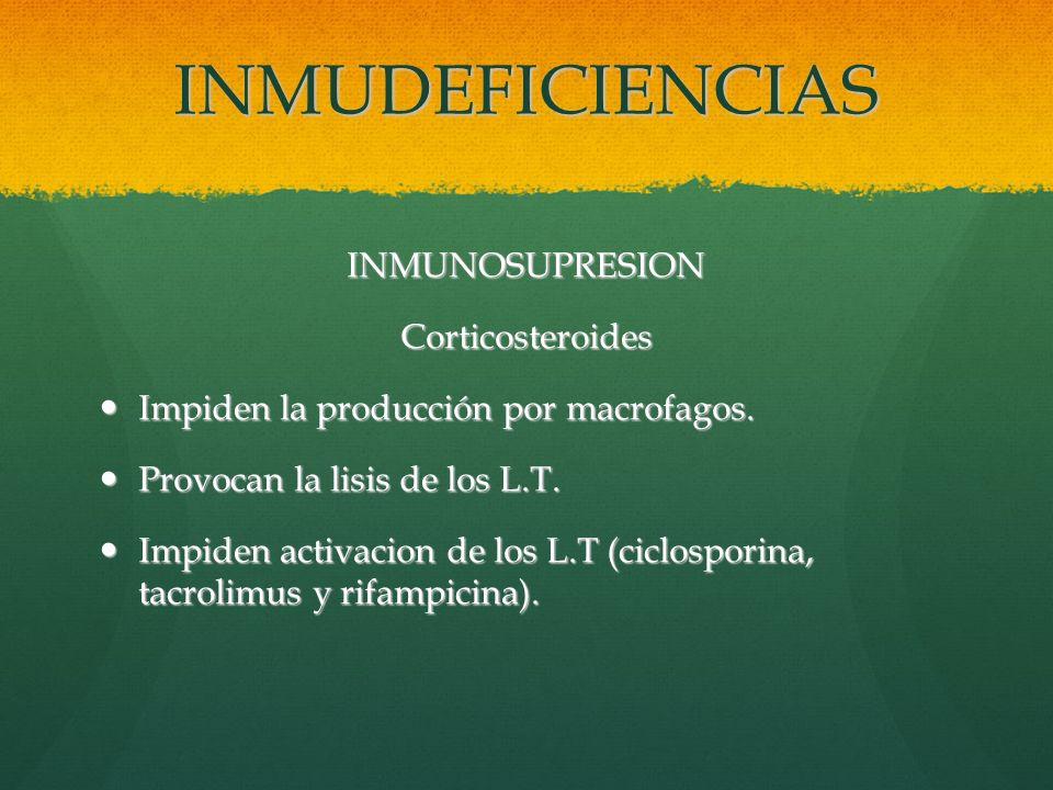 INMUDEFICIENCIAS INMUNOSUPRESIONCorticosteroides Impiden la producción por macrofagos. Impiden la producción por macrofagos. Provocan la lisis de los