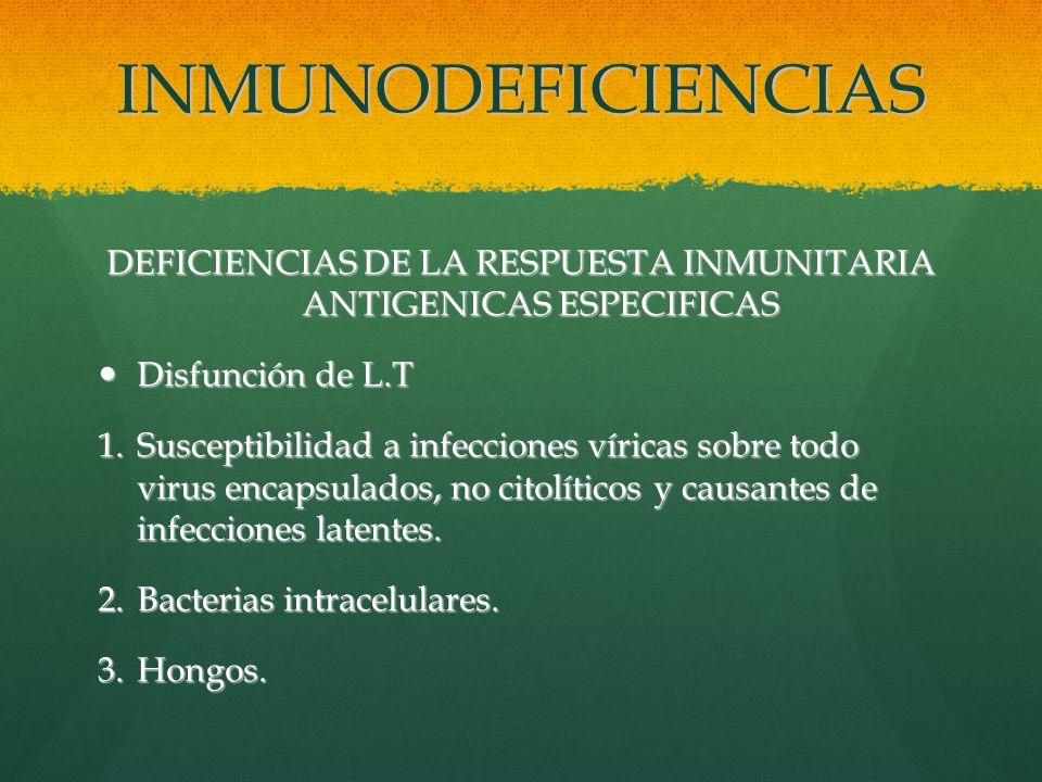 INMUNODEFICIENCIAS DEFICIENCIAS DE LA RESPUESTA INMUNITARIA ANTIGENICAS ESPECIFICAS Disfunción de L.T Disfunción de L.T 1.Susceptibilidad a infeccione