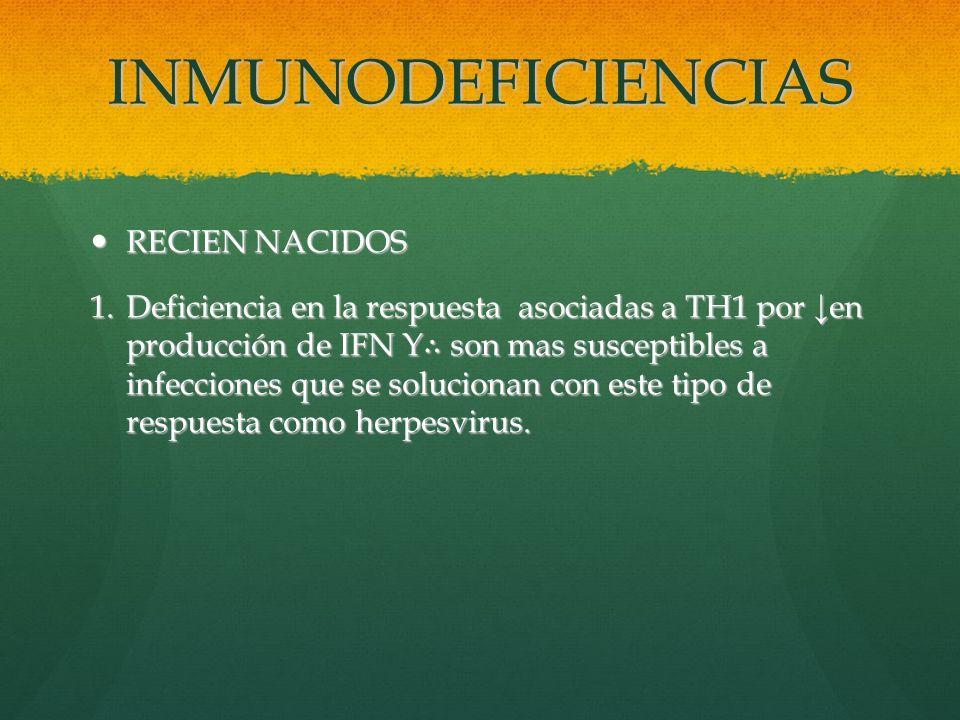 INMUNODEFICIENCIAS RECIEN NACIDOS RECIEN NACIDOS 1.Deficiencia en la respuesta asociadas a TH1 por en producción de IFN Υ son mas susceptibles a infec