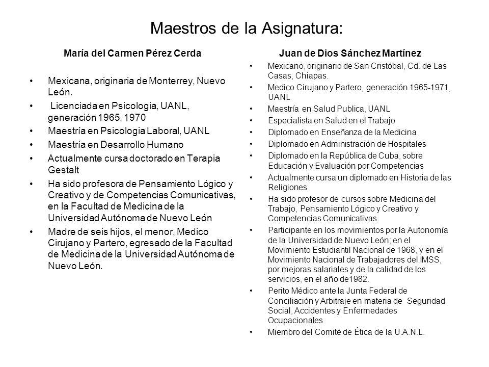 Maestros de la Asignatura: María del Carmen Pérez Cerda Mexicana, originaria de Monterrey, Nuevo León. Licenciada en Psicologia, UANL, generación 1965