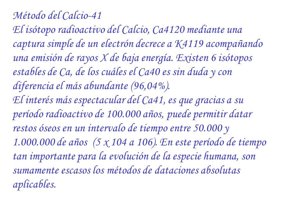 Método del Calcio-41 El isótopo radioactivo del Calcio, Ca4120 mediante una captura simple de un electrón decrece a K4119 acompañando una emisión de r