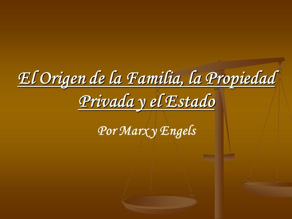 El Origen de la Familia, la Propiedad Privada y el Estado Por Marx y Engels