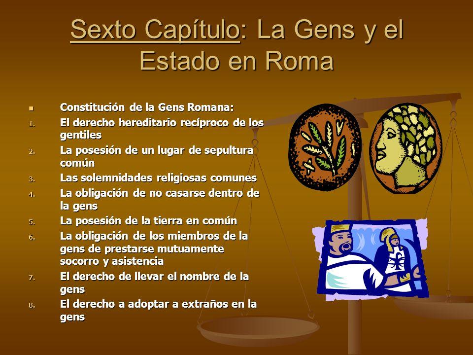 Sexto Capítulo: La Gens y el Estado en Roma Constitución de la Gens Romana: 1. E l derecho hereditario recíproco de los gentiles 2. L a posesión de un