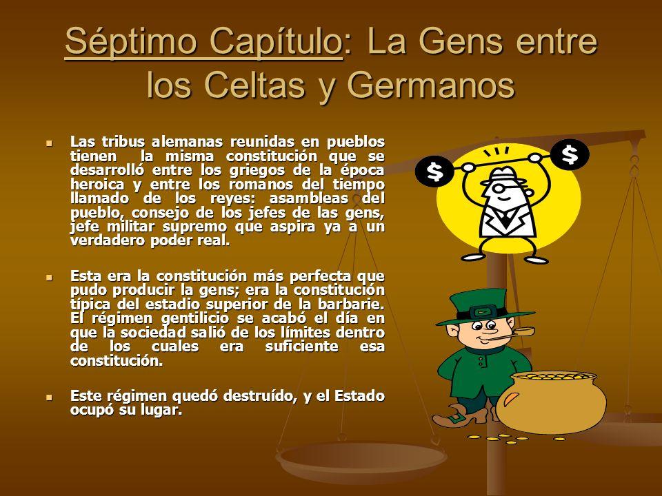 Séptimo Capítulo: La Gens entre los Celtas y Germanos Las tribus alemanas reunidas en pueblos tienen la misma constitución que se desarrolló entre los