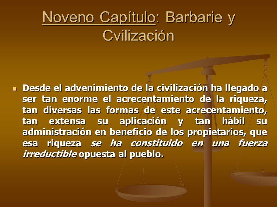 Noveno Capítulo: Barbarie y Cvilización Desde el advenimiento de la civilización ha llegado a ser tan enorme el acrecentamiento de la riqueza, tan div