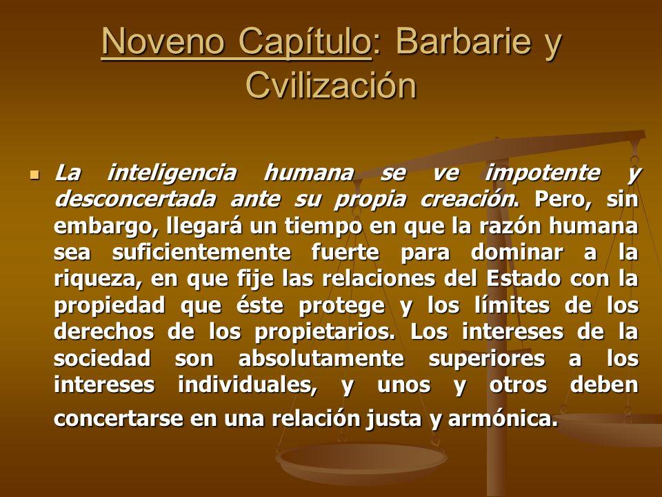 Noveno Capítulo: Barbarie y Cvilización La inteligencia humana se ve impotente y desconcertada ante su propia creación. Pero, sin embargo, llegará un
