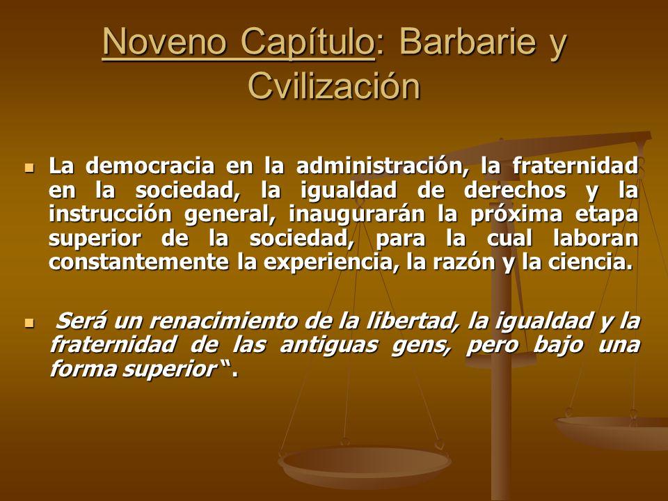 Noveno Capítulo: Barbarie y Cvilización La democracia en la administración, la fraternidad en la sociedad, la igualdad de derechos y la instrucción ge