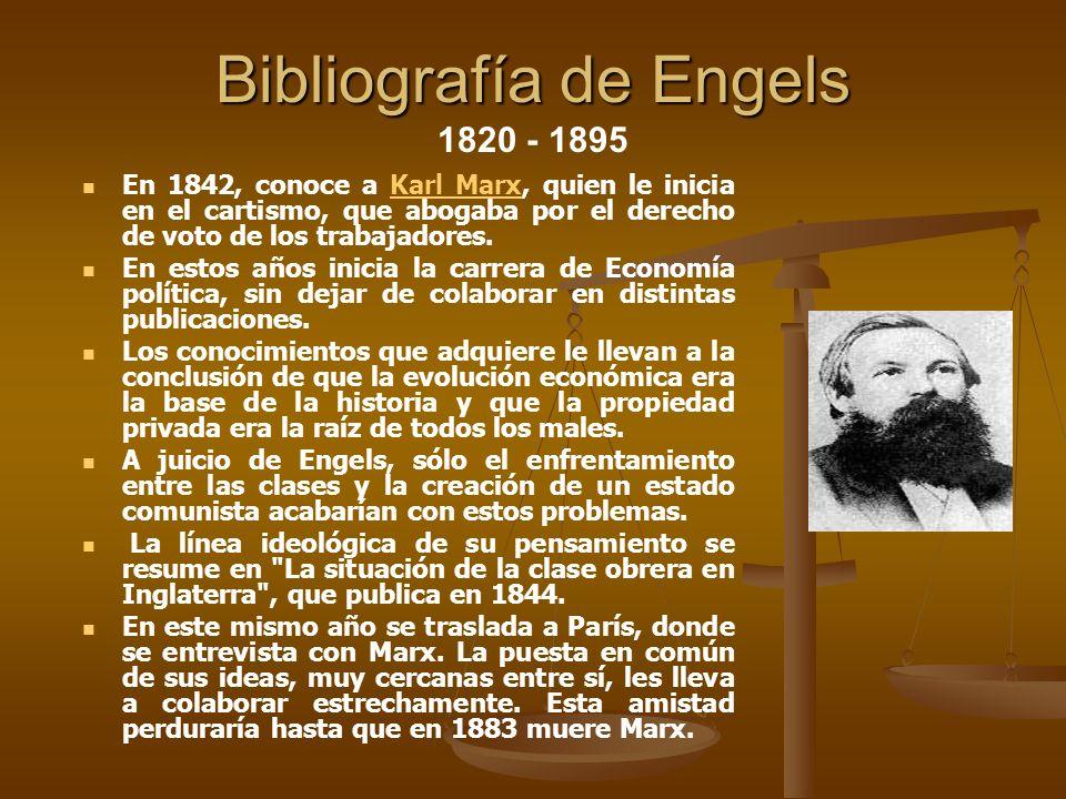 Bibliografía de Engels Bibliografía de Engels 1820 - 1895 En 1842, conoce a Karl Marx, quien le inicia en el cartismo, que abogaba por el derecho de v