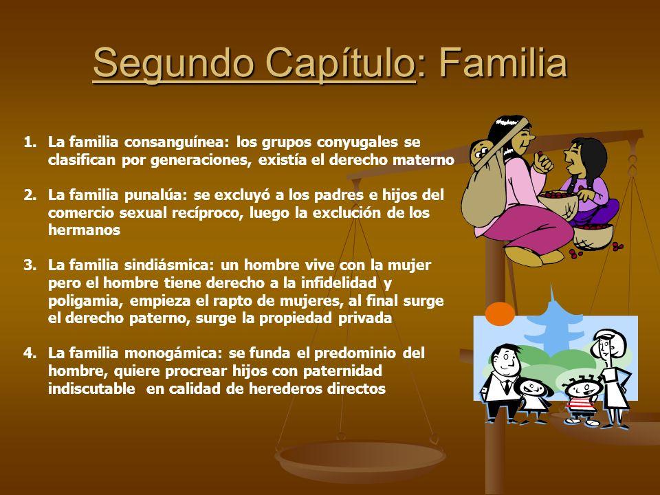 Segundo Capítulo: Familia 1.La familia consanguínea: los grupos conyugales se clasifican por generaciones, existía el derecho materno 2.La familia pun