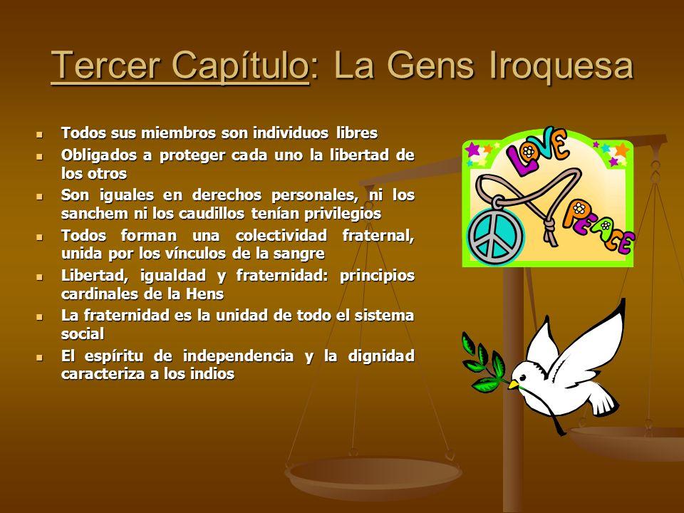 Tercer Capítulo: La Gens Iroquesa Todos sus miembros son individuos libres Todos sus miembros son individuos libres Obligados a proteger cada uno la l