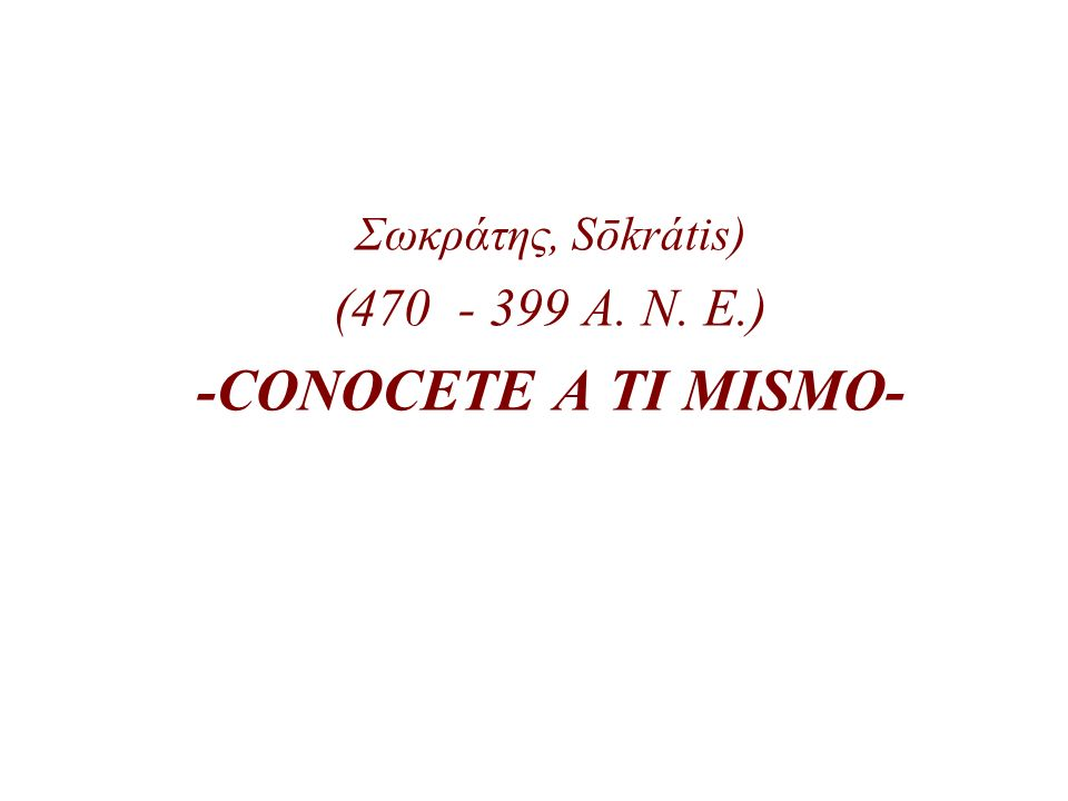 Σωκράτης, Sōkrátis) (470 - 399 A. N. E.) -CONOCETE A TI MISMO-