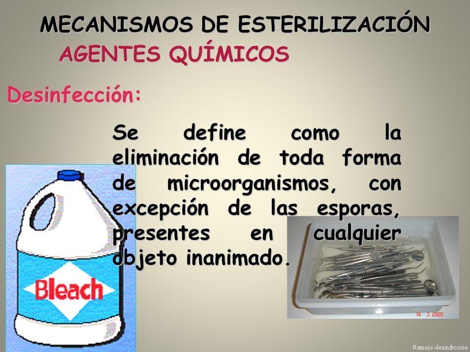 AGENTES QUÍMICOS Desinfección: Se define como la eliminación de toda forma de microorganismos, con excepción de las esporas, presentes en cualquier ob