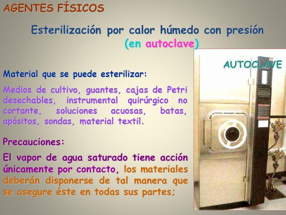 Esterilización por calor húmedo con presión (en autoclave) AGENTES FÍSICOS Material que se puede esterilizar: Medios de cultivo, guantes, cajas de Pet