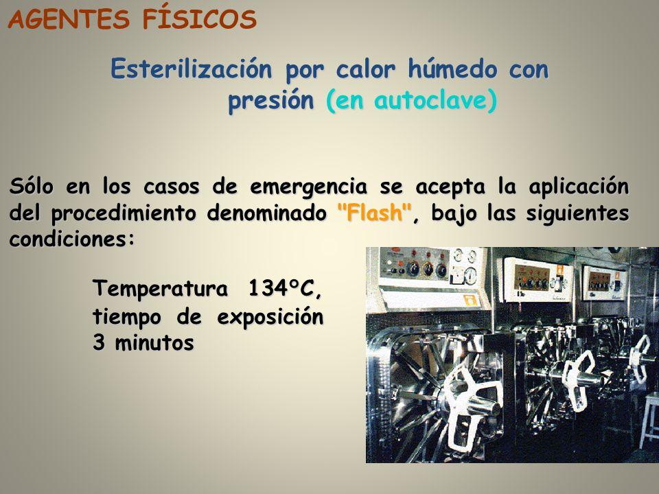 AGENTES FÍSICOS Esterilización por calor húmedo con presión (en autoclave) Sólo en los casos de emergencia se acepta la aplicación del procedimiento d