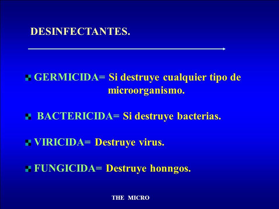 THE MICRO DESINFECTANTES. GERMICIDA= Si destruye cualquier tipo de microorganismo. BACTERICIDA= Si destruye bacterias. VIRICIDA= Destruye virus. FUNGI