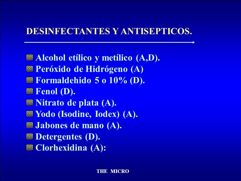 THE MICRO DESINFECTANTES Y ANTISEPTICOS. Alcohol etílico y metílico (A,D). Peróxido de Hidrógeno (A) Formaldehido 5 o 10% (D). Fenol (D). Nitrato de p