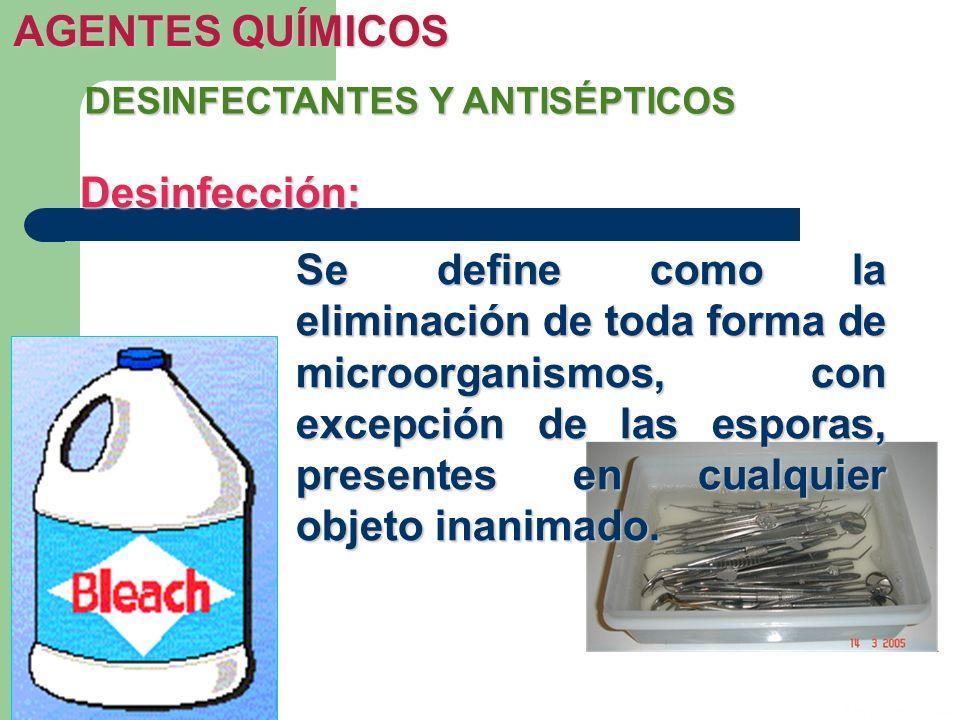 AGENTES QUÍMICOS DESINFECTANTES Y ANTISÉPTICOS Desinfección: Se define como la eliminación de toda forma de microorganismos, con excepción de las espo