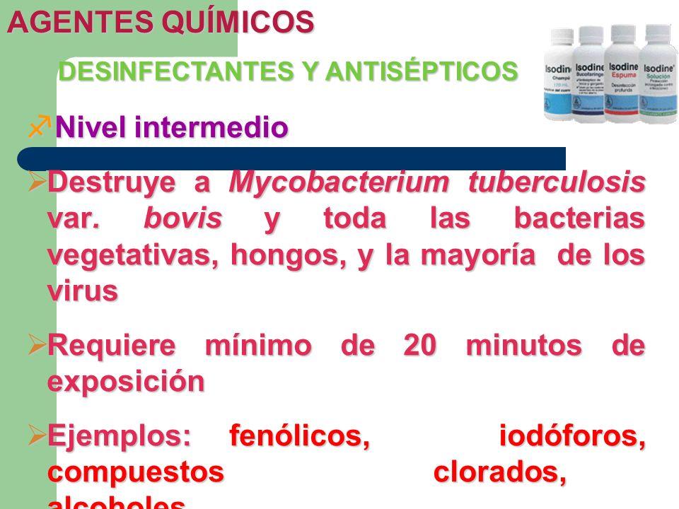 DESINFECTANTES Y ANTISÉPTICOS Nivel intermedio Nivel intermedio Destruye a Mycobacterium tuberculosis var. bovis y toda las bacterias vegetativas, hon