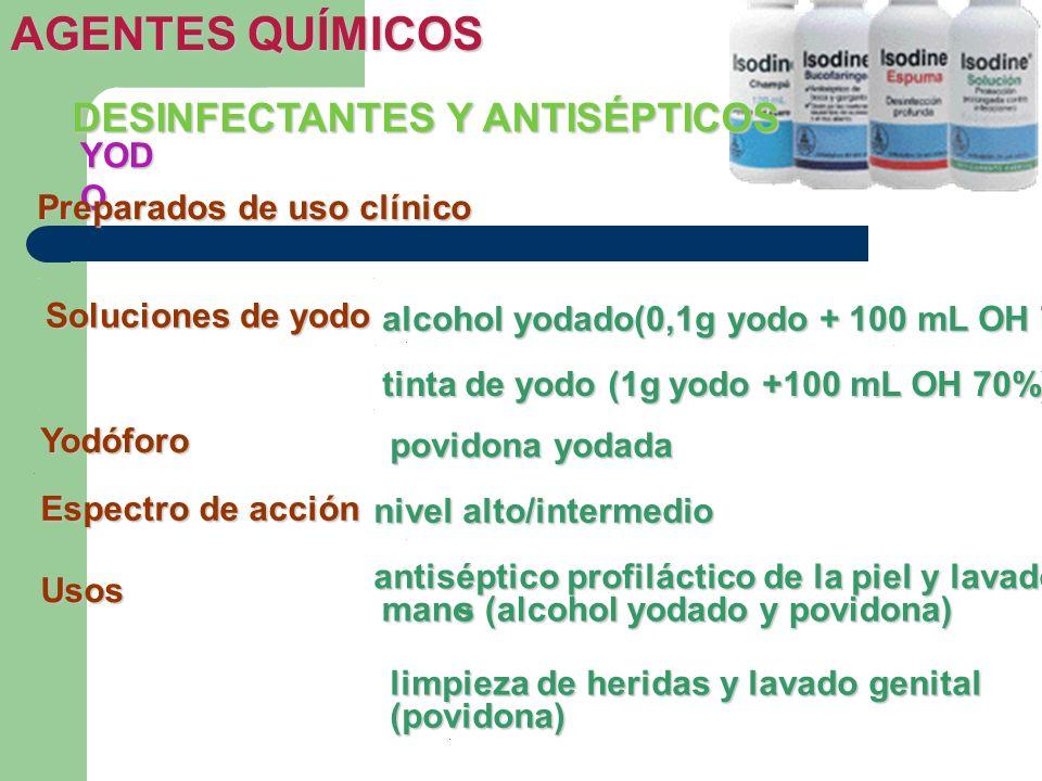 YOD O DESINFECTANTES Y ANTISÉPTICOS AGENTES QUÍMICOS Preparados de uso clínico Soluciones de yodo alcohol yodado(0,1g yodo + 100 mL OH 70%) tinta de y