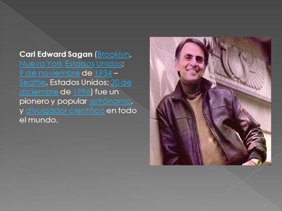 Carl Edward Sagan (Brooklyn, Nueva York Estados Unidos;Brooklyn Nueva YorkEstados Unidos 9 de noviembre9 de noviembre de 1934 – Seattle, Estados Unido