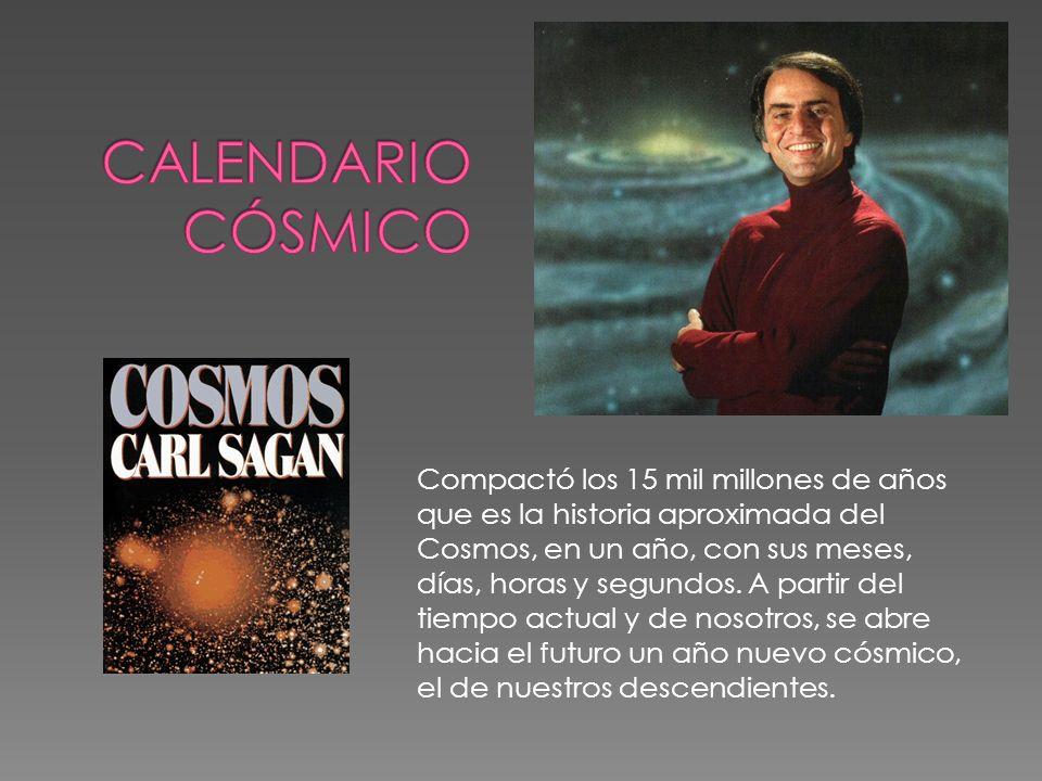 Compactó los 15 mil millones de años que es la historia aproximada del Cosmos, en un año, con sus meses, días, horas y segundos. A partir del tiempo a