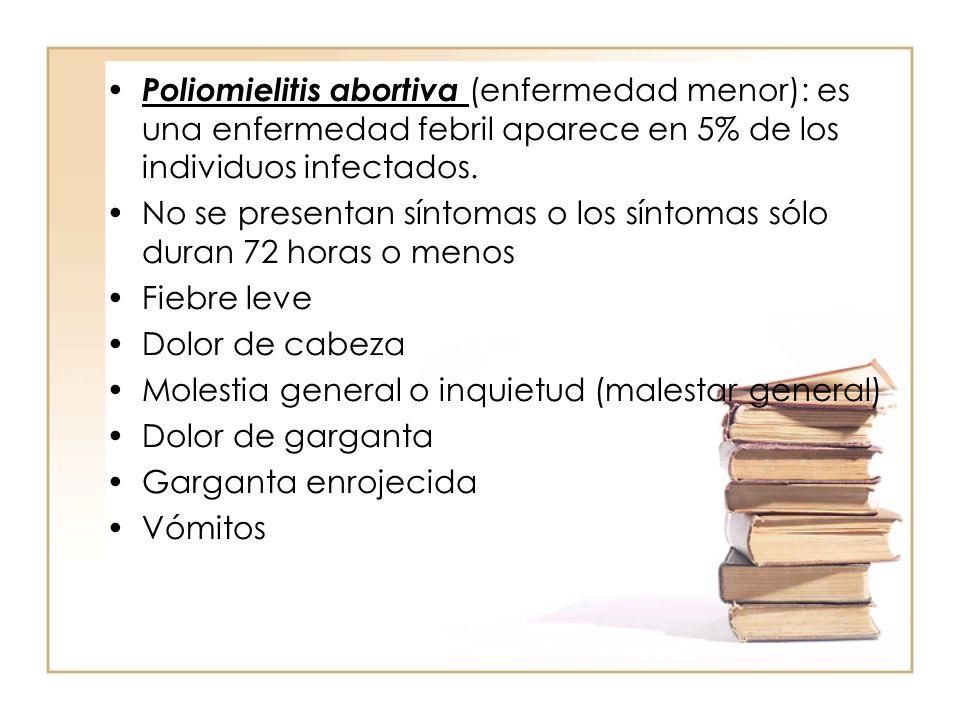 Poliomielitis abortiva (enfermedad menor): es una enfermedad febril aparece en 5% de los individuos infectados. No se presentan síntomas o los síntoma