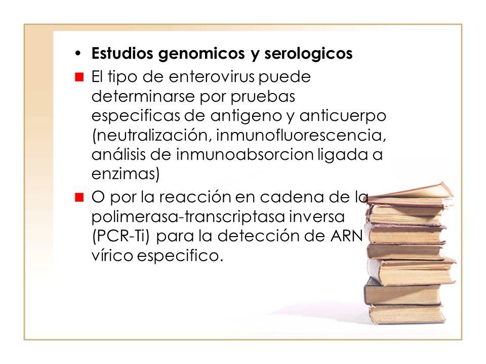 Estudios genomicos y serologicos El tipo de enterovirus puede determinarse por pruebas especificas de antigeno y anticuerpo (neutralización, inmunoflu