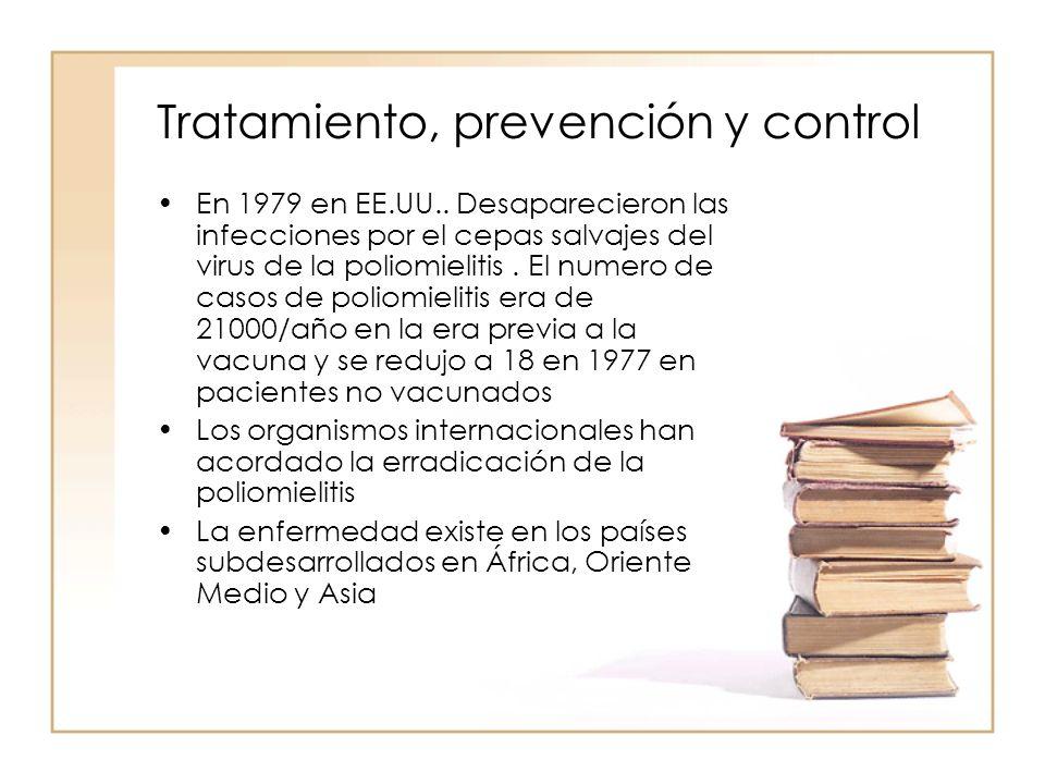 Tratamiento, prevención y control En 1979 en EE.UU.. Desaparecieron las infecciones por el cepas salvajes del virus de la poliomielitis. El numero de