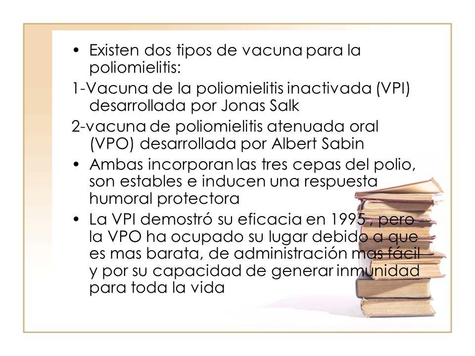 Existen dos tipos de vacuna para la poliomielitis: 1-Vacuna de la poliomielitis inactivada (VPI) desarrollada por Jonas Salk 2-vacuna de poliomielitis