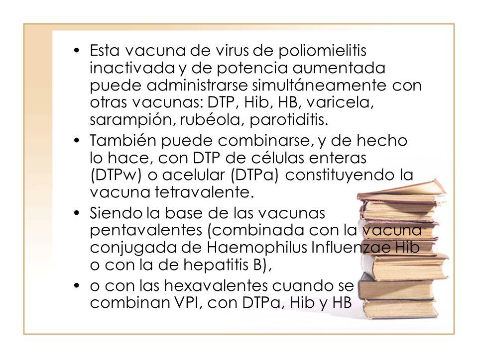 Esta vacuna de virus de poliomielitis inactivada y de potencia aumentada puede administrarse simultáneamente con otras vacunas: DTP, Hib, HB, varicela