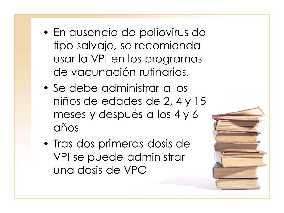 En ausencia de poliovirus de tipo salvaje, se recomienda usar la VPI en los programas de vacunación rutinarios. Se debe administrar a los niños de eda