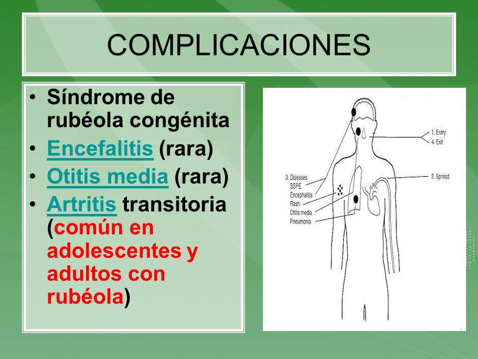 COMPLICACIONES Síndrome de rubéola congénita Encefalitis (rara)Encefalitis Otitis media (rara)Otitis media Artritis transitoria (común en adolescentes