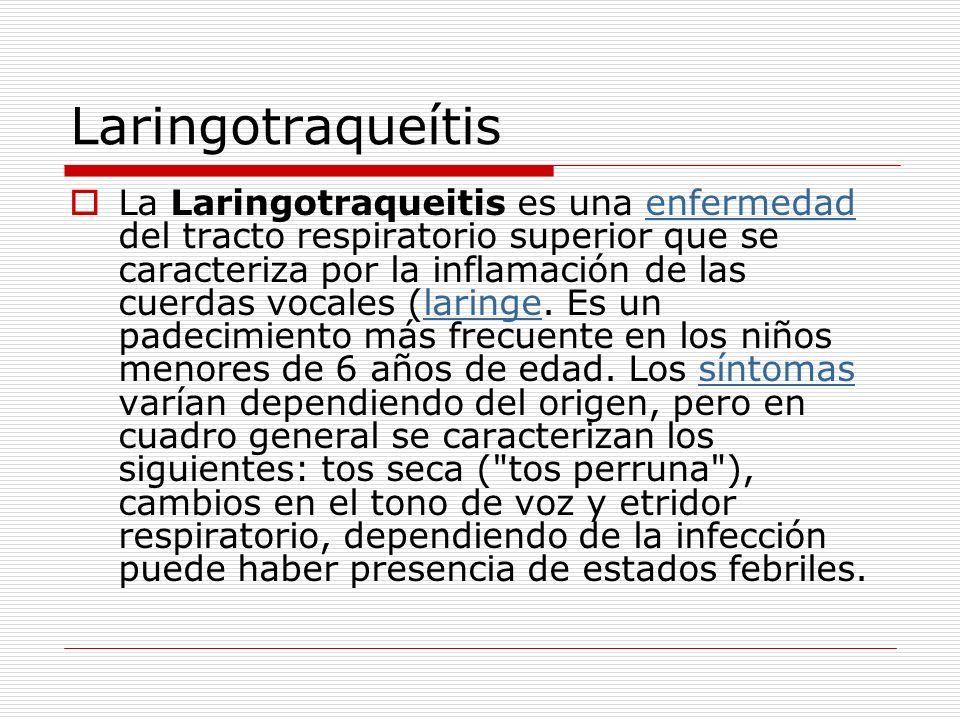 Laringotraqueítis La Laringotraqueitis es una enfermedad del tracto respiratorio superior que se caracteriza por la inflamación de las cuerdas vocales