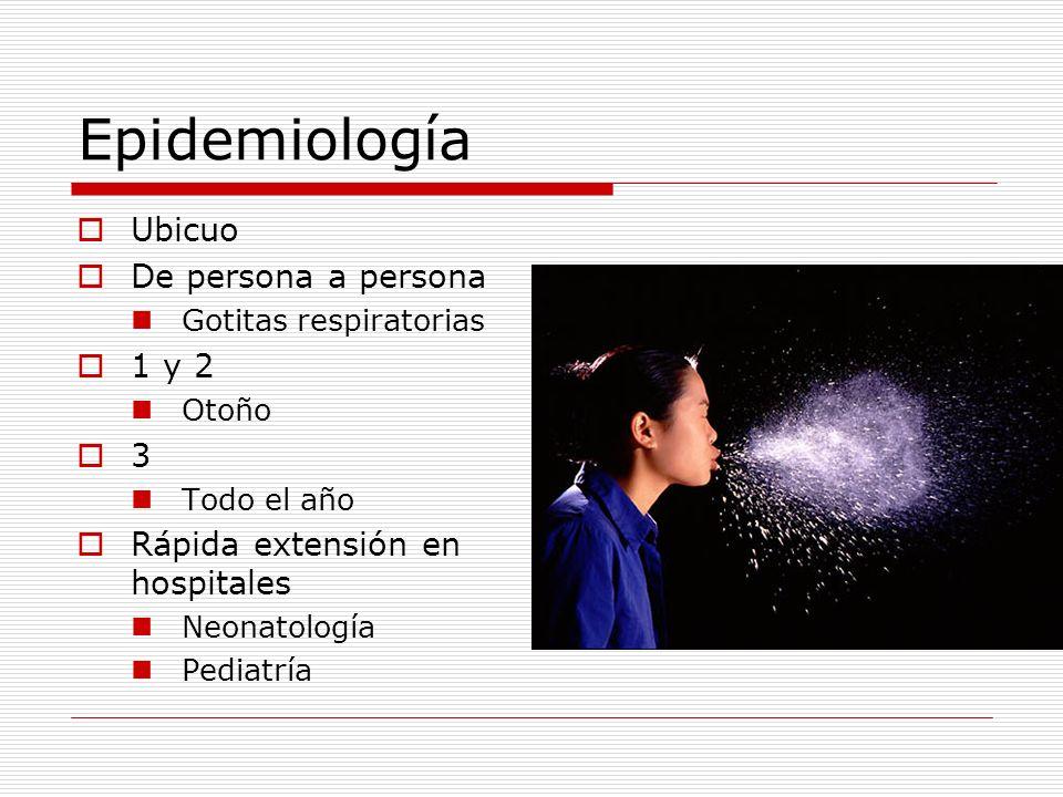 Epidemiología Ubicuo De persona a persona Gotitas respiratorias 1 y 2 Otoño 3 Todo el año Rápida extensión en hospitales Neonatología Pediatría