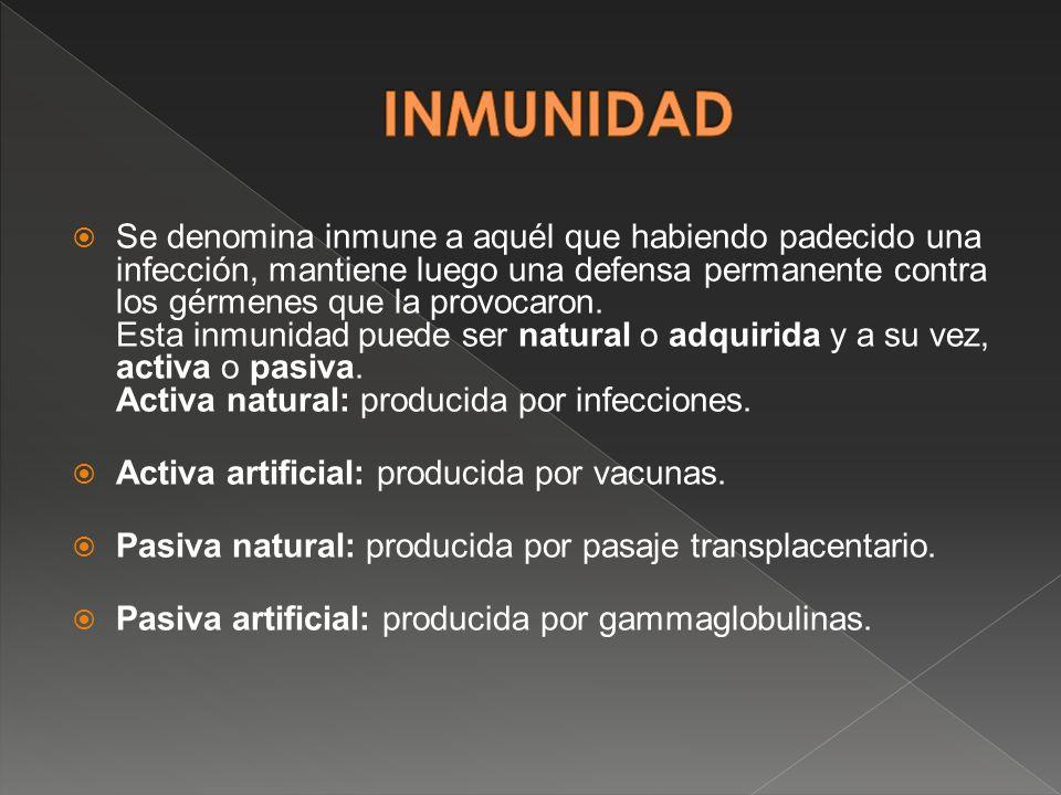 Se denomina inmune a aquél que habiendo padecido una infección, mantiene luego una defensa permanente contra los gérmenes que la provocaron. Esta inmu