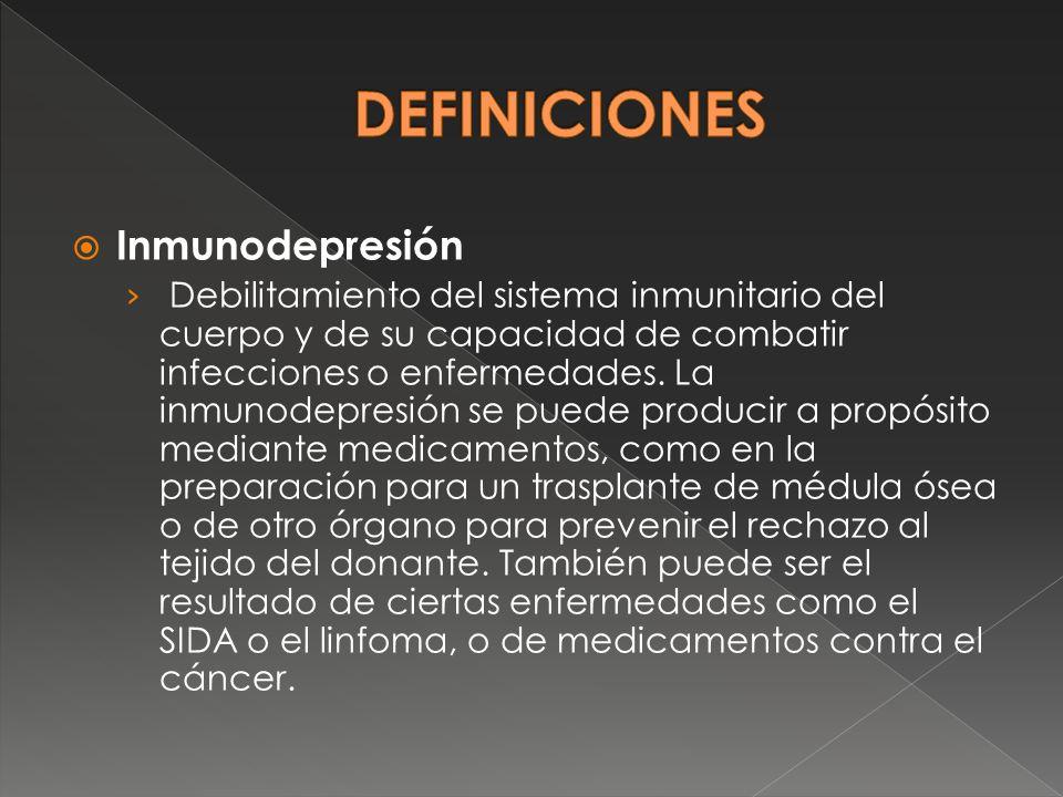 Inmunodepresión Debilitamiento del sistema inmunitario del cuerpo y de su capacidad de combatir infecciones o enfermedades. La inmunodepresión se pued